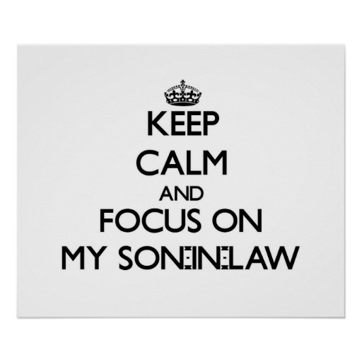 Keep Calm and focus on My Son-In-Law Posters