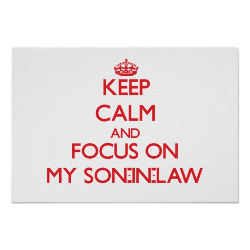 Keep Calm and focus on My Son-In-Law Print
