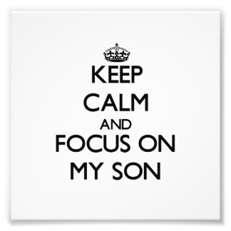 Keep Calm and focus on My Son Photo Print