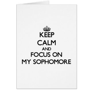 Keep Calm and focus on My Sophomore Greeting Cards