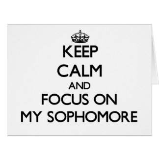 Keep Calm and focus on My Sophomore Cards