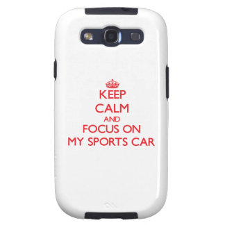 Keep Calm and focus on My Sports Car Samsung Galaxy S3 Cases