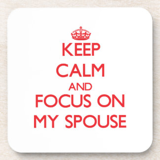 Keep Calm and focus on My Spouse Drink Coaster