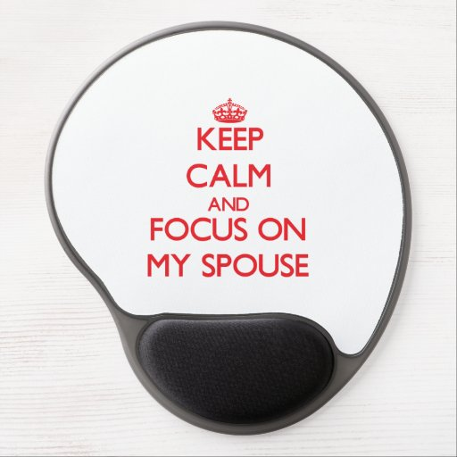 Keep Calm and focus on My Spouse Gel Mouse Mat