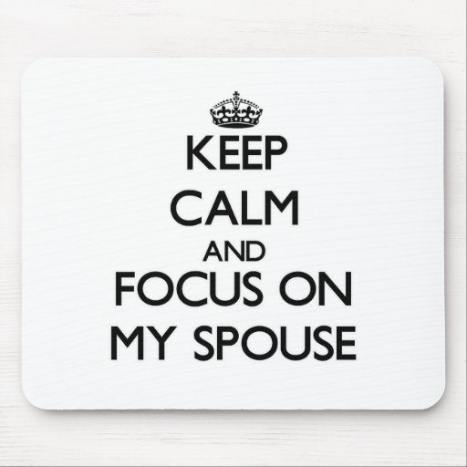 Keep Calm and focus on My Spouse Mouse Pads