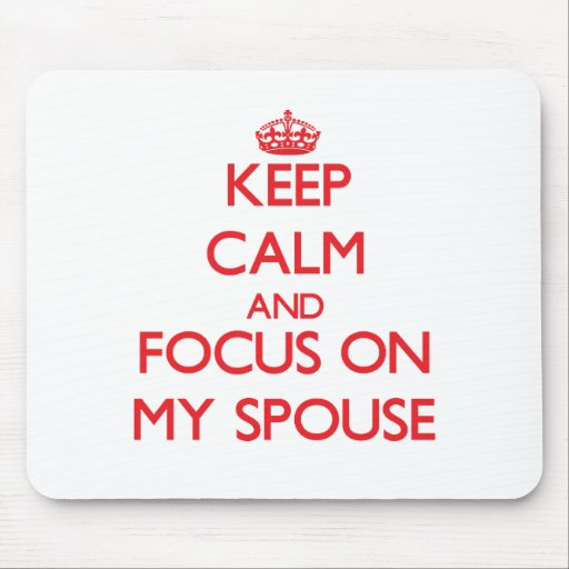 Keep Calm and focus on My Spouse Mousepad