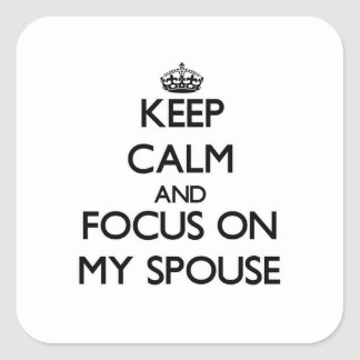 Keep Calm and focus on My Spouse Square Stickers