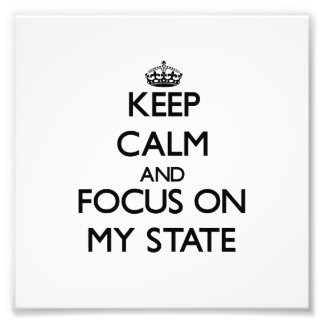 Keep Calm and focus on My State Photographic Print