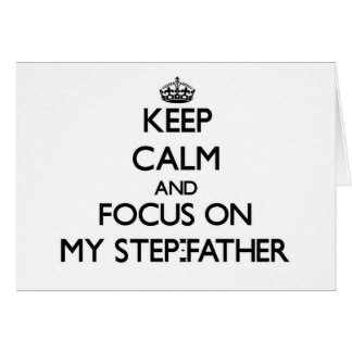 Keep Calm and focus on My Step-Father Greeting Card