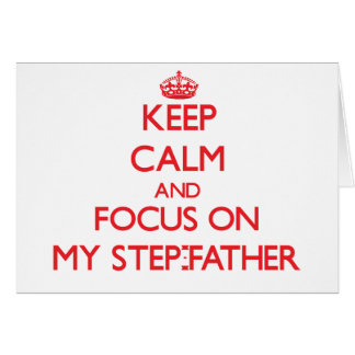 Keep Calm and focus on My Step-Father Greeting Cards