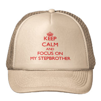 Keep Calm and focus on My Stepbrother Trucker Hat