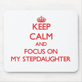 Keep Calm and focus on My Stepdaughter Mouse Pad