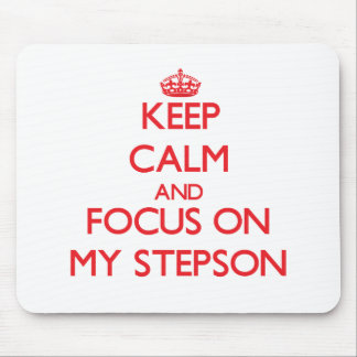 Keep Calm and focus on My Stepson Mouse Pads