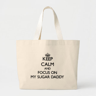 Keep Calm and focus on My Sugar Daddy Tote Bags