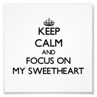 Keep Calm and focus on My Sweetheart Photograph