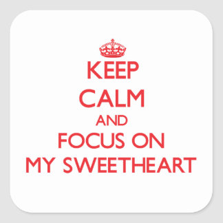 Keep Calm and focus on My Sweetheart Square Sticker