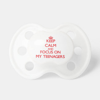 Keep Calm and focus on My Teenagers Baby Pacifiers