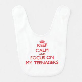Keep Calm and focus on My Teenagers Bib