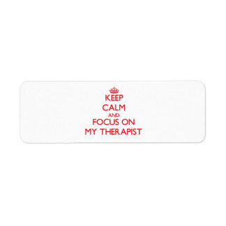 Keep Calm and focus on My Therapist Return Address Label