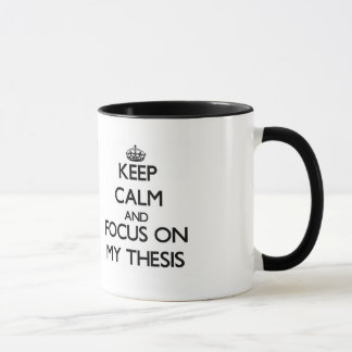 Keep Calm and focus on My Thesis Mug