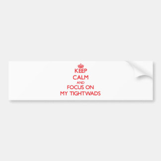 Keep Calm and focus on My Tightwads Car Bumper Sticker