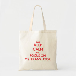 Keep Calm and focus on My Translator Tote Bags