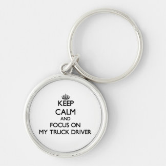 Keep Calm and focus on My Truck Driver Key Chains