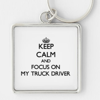 Keep Calm and focus on My Truck Driver Keychains