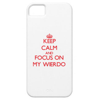 Keep Calm and focus on My Wierdo iPhone 5/5S Cases