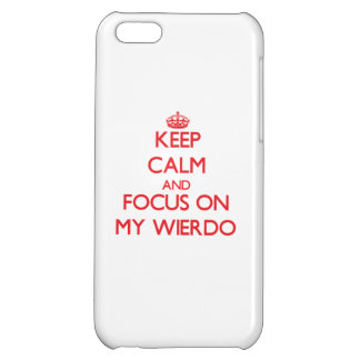Keep Calm and focus on My Wierdo Cover For iPhone 5C