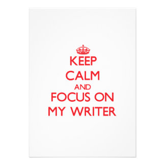 Keep Calm and focus on My Writer Invitations