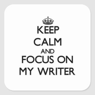 Keep Calm and focus on My Writer Square Stickers