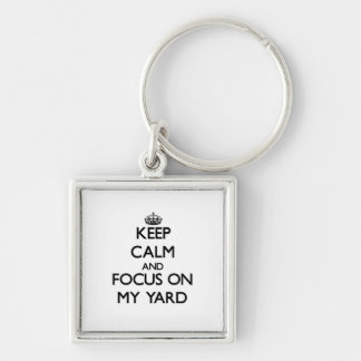 Keep Calm and focus on My Yard Key Chains