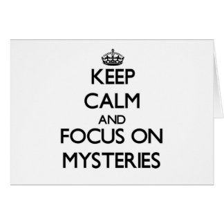 Keep Calm and focus on Mysteries Greeting Card