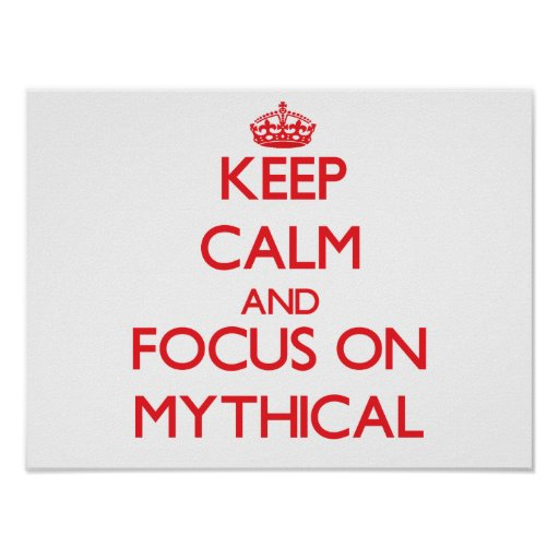 Keep Calm and focus on Mythical Posters