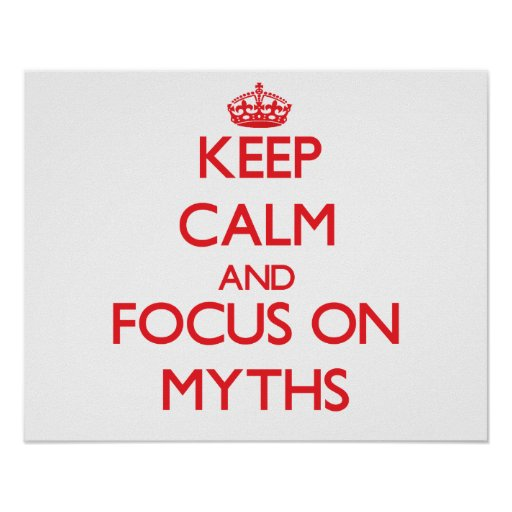 Keep Calm and focus on Myths Poster
