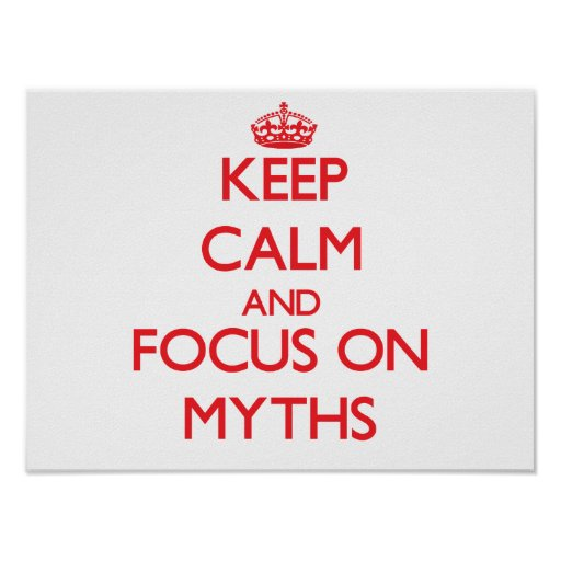 Keep Calm and focus on Myths Posters