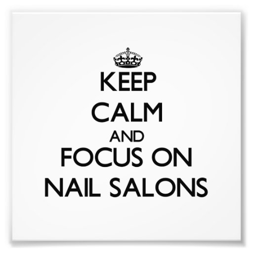Keep Calm and focus on Nail Salons Photo Art