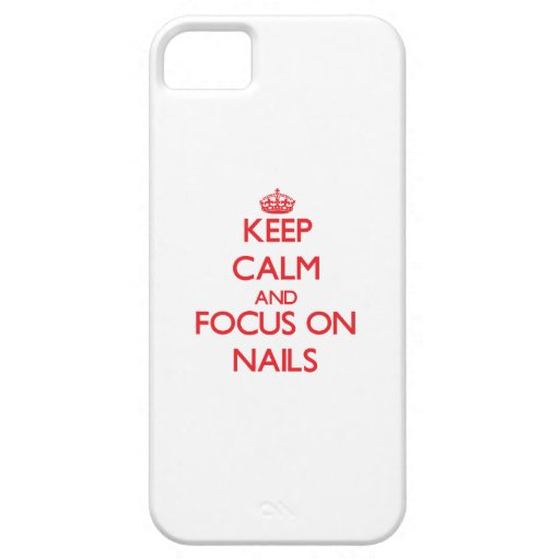 Keep Calm and focus on Nails Cover For iPhone 5/5S