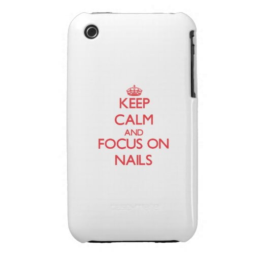 Keep Calm and focus on Nails iPhone 3 Covers