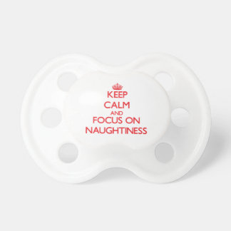 Keep Calm and focus on Naughtiness Baby Pacifier