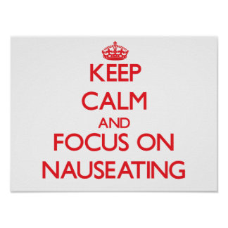 Keep Calm and focus on Nauseating Poster