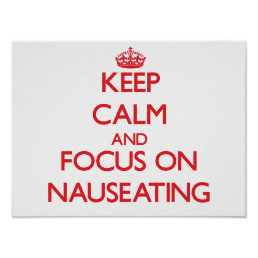 Keep Calm and focus on Nauseating Posters