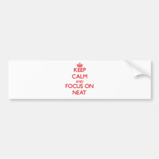 Keep Calm and focus on Neat Bumper Stickers