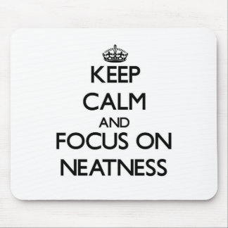 Keep Calm and focus on Neatness Mouse Pad