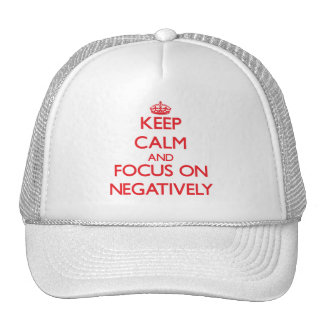 Keep Calm and focus on Negatively Trucker Hats