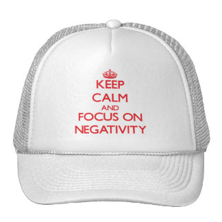 Keep Calm and focus on Negativity Trucker Hats