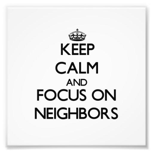 Keep Calm and focus on Neighbors Photographic Print