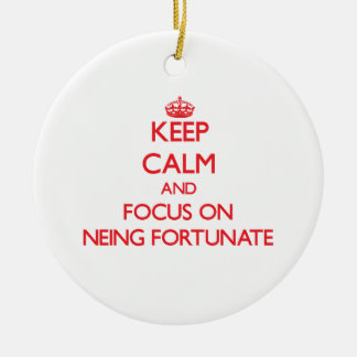 Keep Calm and focus on Neing Fortunate Christmas Ornament