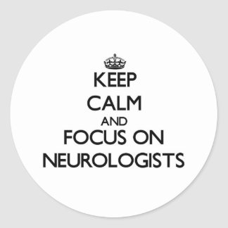 Keep Calm and focus on Neurologists Round Sticker